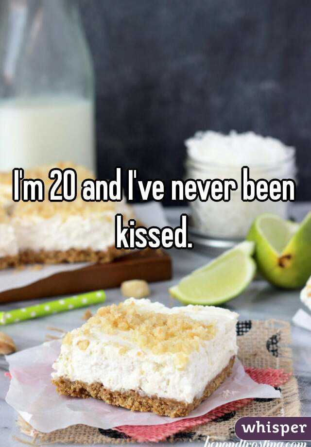 I'm 20 and I've never been kissed.