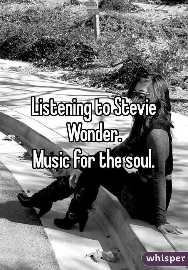 Listening to Stevie Wonder. Music for the soul.
