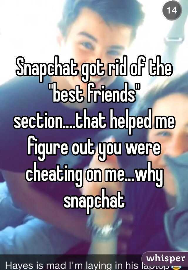 "Snapchat got rid of the ""best friends"" section....that helped me figure out you were cheating on me...why snapchat"