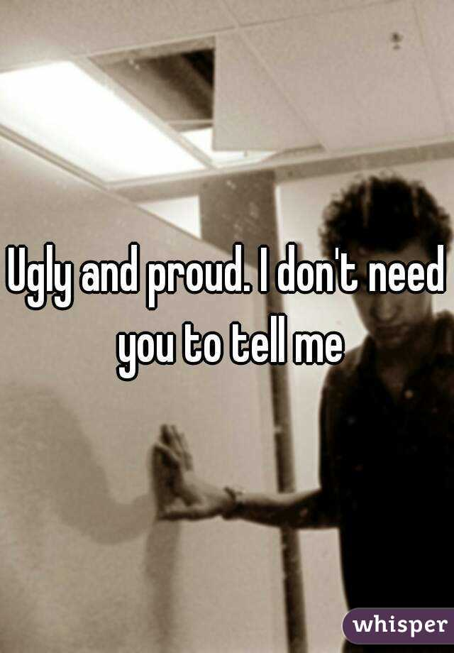 Ugly and proud. I don't need you to tell me