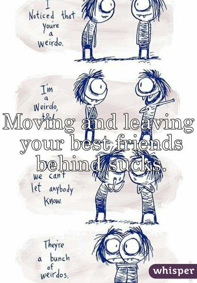 Moving and leaving your best friends behind sucks.
