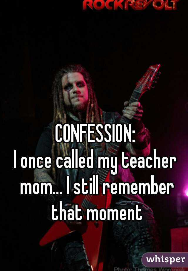 CONFESSION: I once called my teacher mom... I still remember that moment