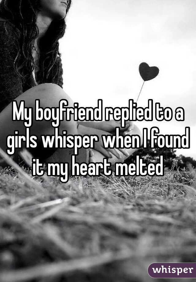My boyfriend replied to a girls whisper when I found it my heart melted