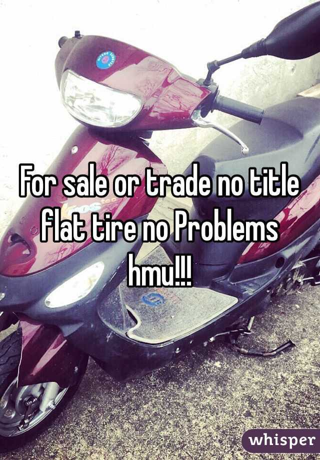 For sale or trade no title flat tire no Problems hmu!!!