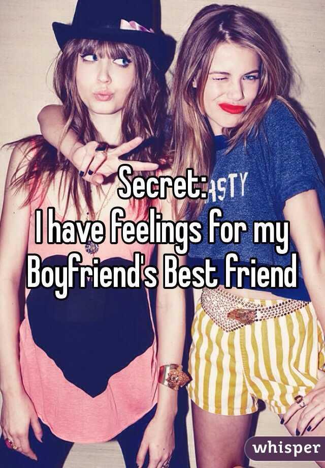 Secret: I have feelings for my  Boyfriend's Best friend