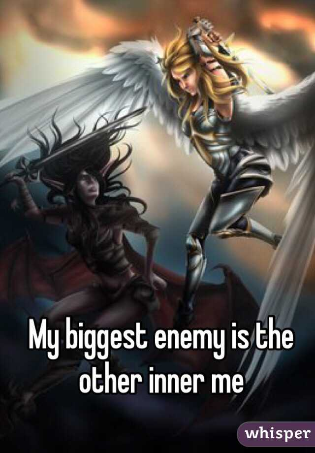 My biggest enemy is the other inner me