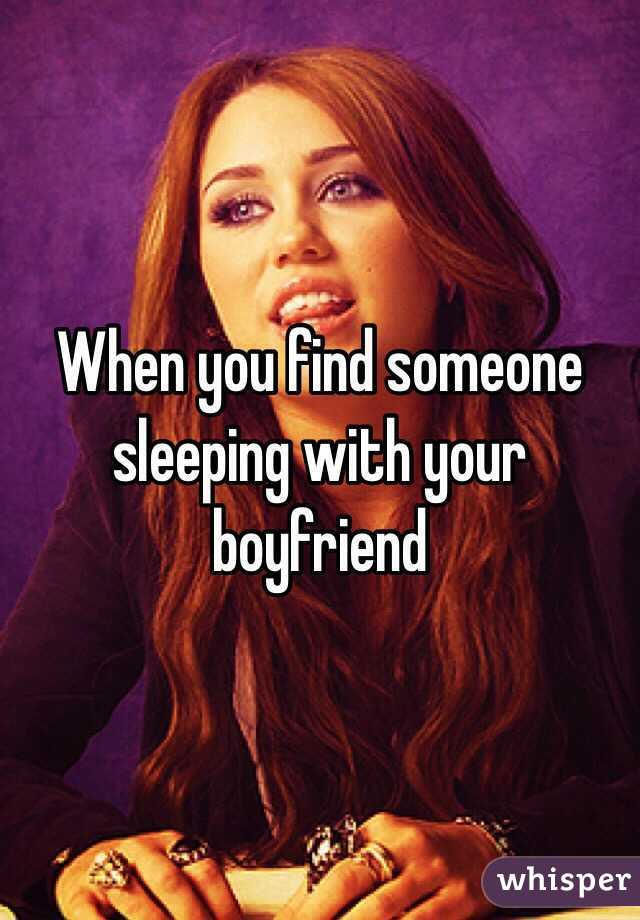 When you find someone sleeping with your boyfriend