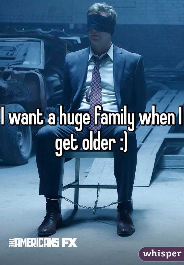 I want a huge family when I get older :)