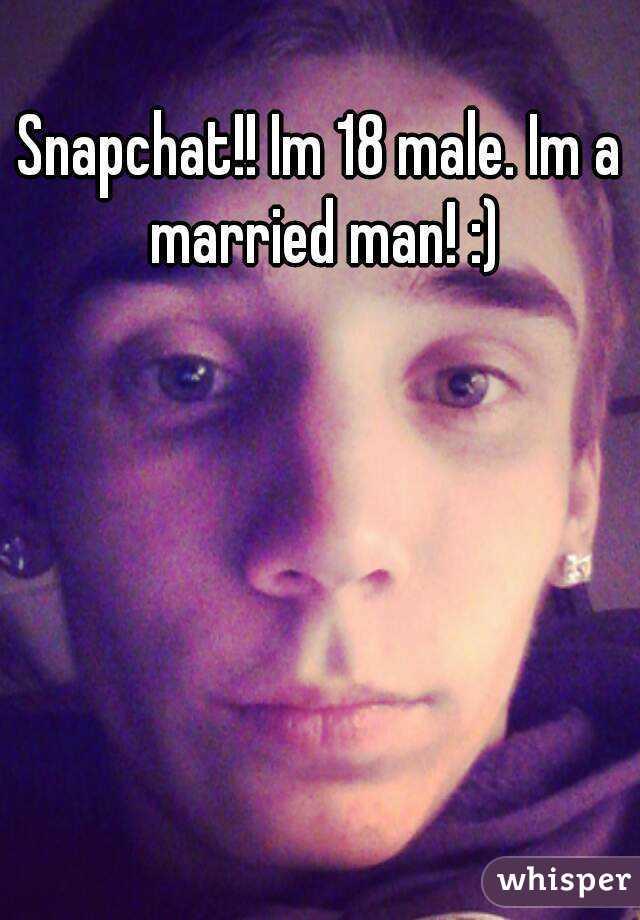 Snapchat!! Im 18 male. Im a married man! :)
