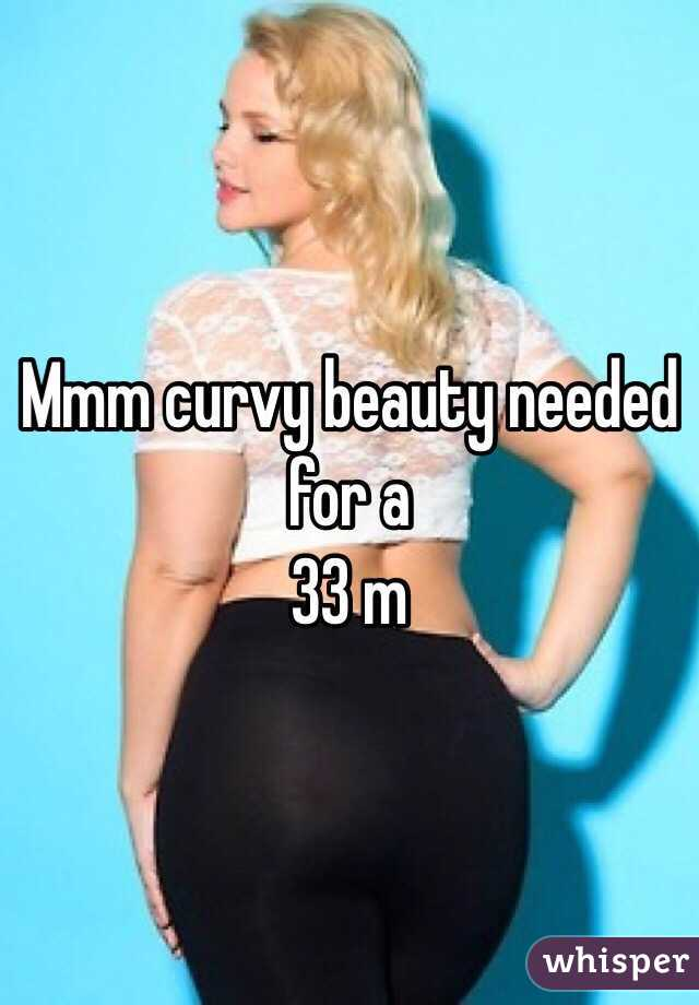 Mmm curvy beauty needed for a  33 m