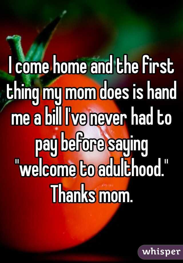 """I come home and the first thing my mom does is hand me a bill I've never had to pay before saying """"welcome to adulthood."""" Thanks mom."""