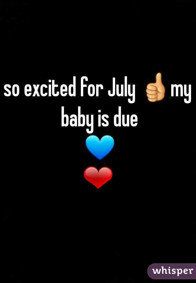 so excited for July 👍my baby is due 💙❤