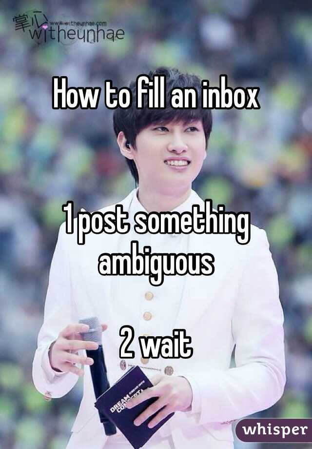 How to fill an inbox   1 post something ambiguous  2 wait