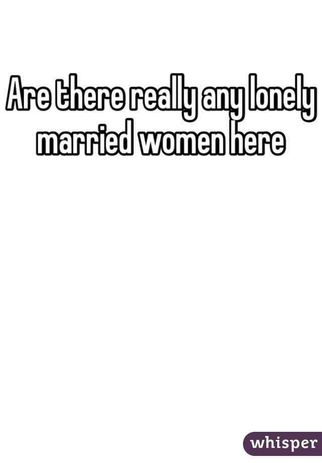 Are there really any lonely married women here