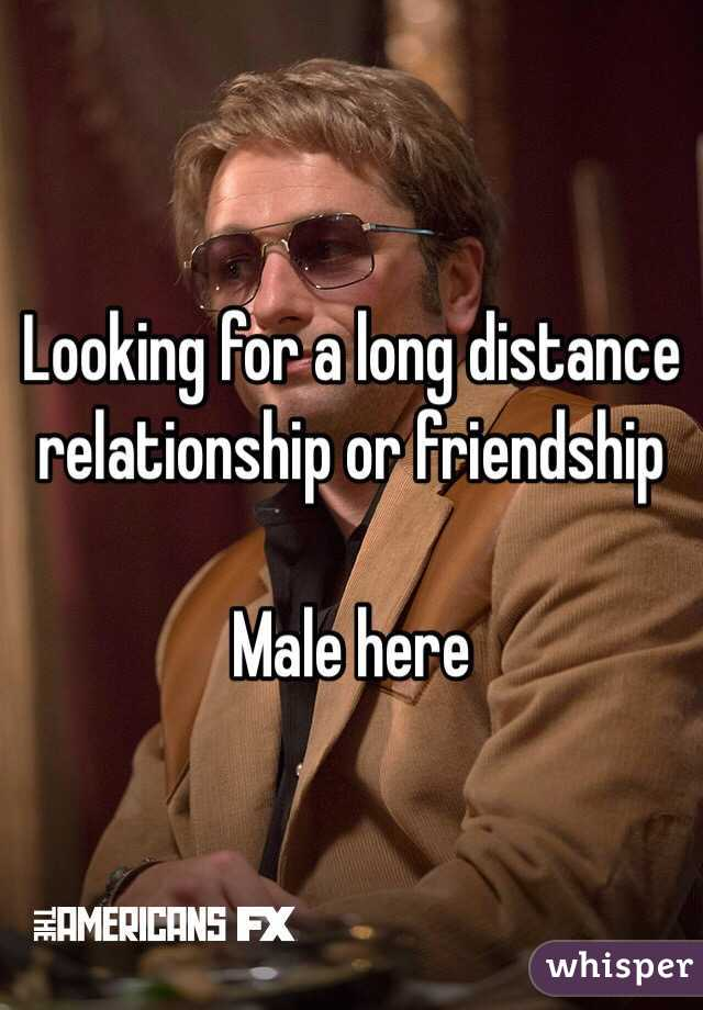 Looking for a long distance relationship or friendship   Male here