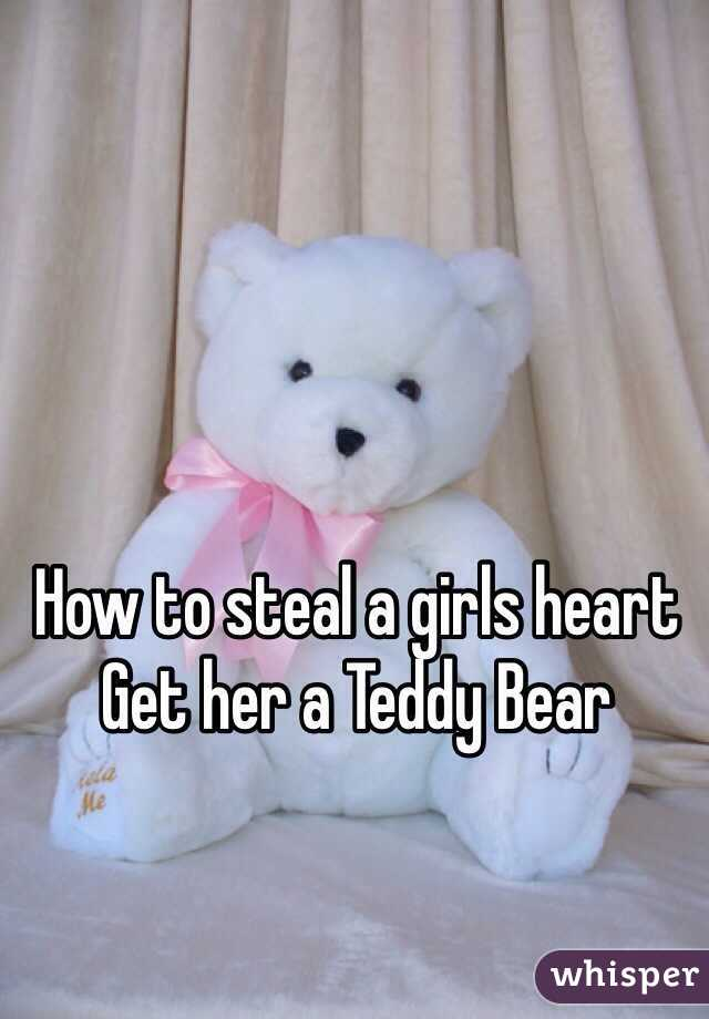 How to steal a girls heart  Get her a Teddy Bear