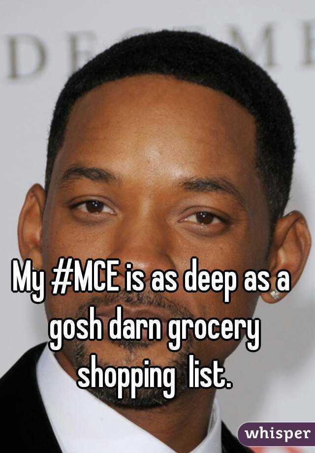 My #MCE is as deep as a gosh darn grocery shopping  list.