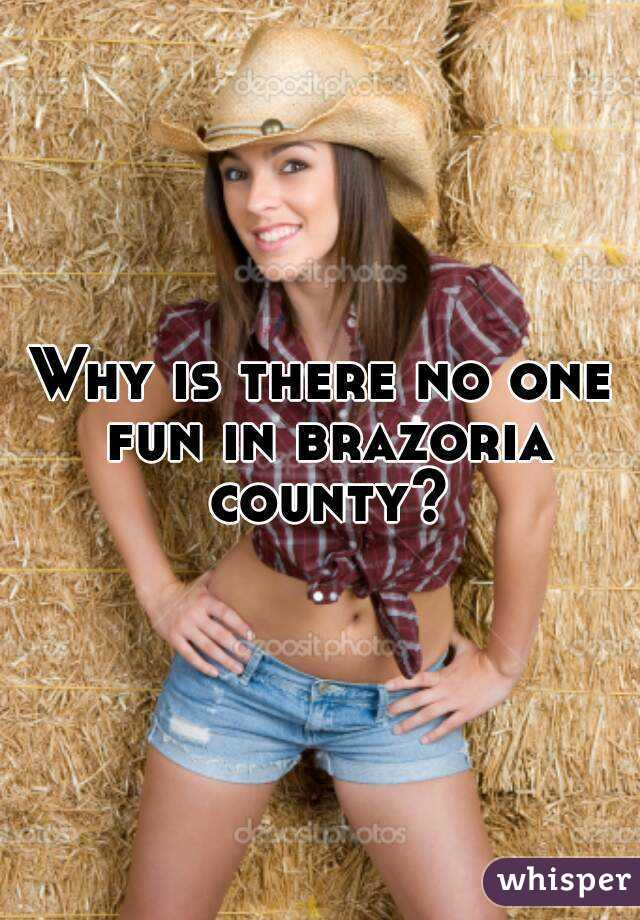 Why is there no one fun in brazoria county?