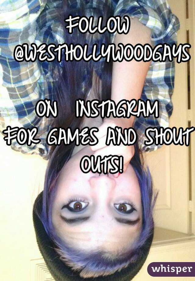 FOLLOW @WESTHOLLYWOODGAYS  ON  INSTAGRAM FOR GAMES AND SHOUT OUTS!