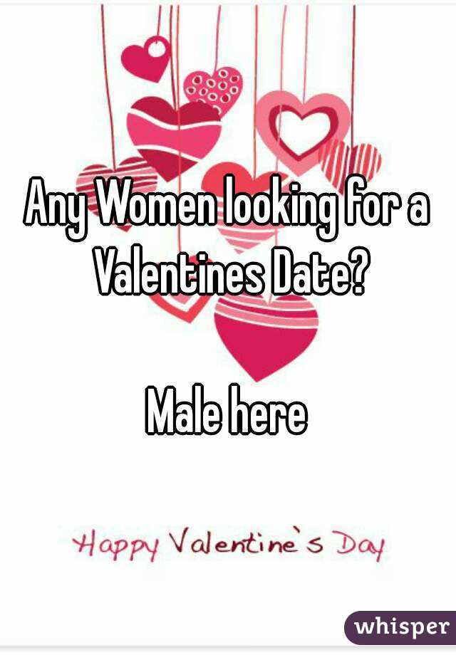 Any Women looking for a Valentines Date?  Male here
