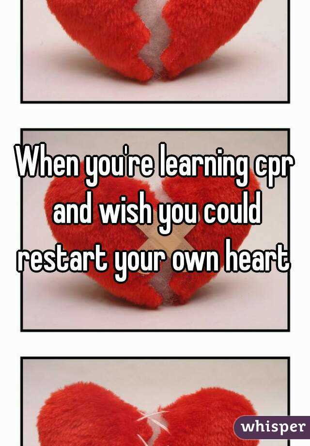 When you're learning cpr and wish you could restart your own heart