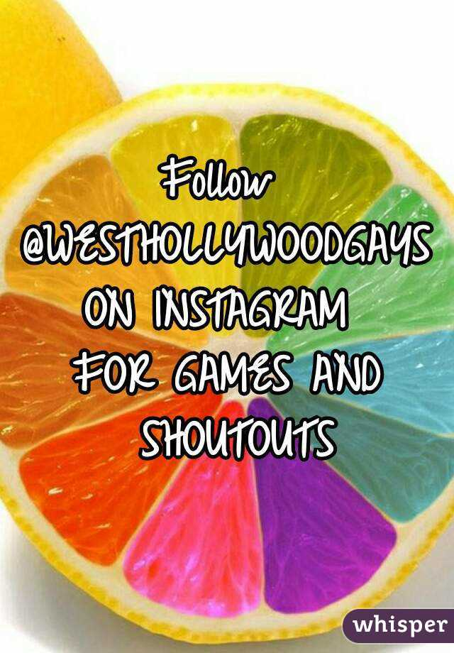 Follow  @WESTHOLLYWOODGAYS ON INSTAGRAM  FOR GAMES AND SHOUTOUTS