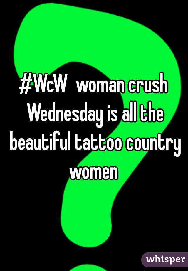 #WcW  woman crush Wednesday is all the beautiful tattoo country women