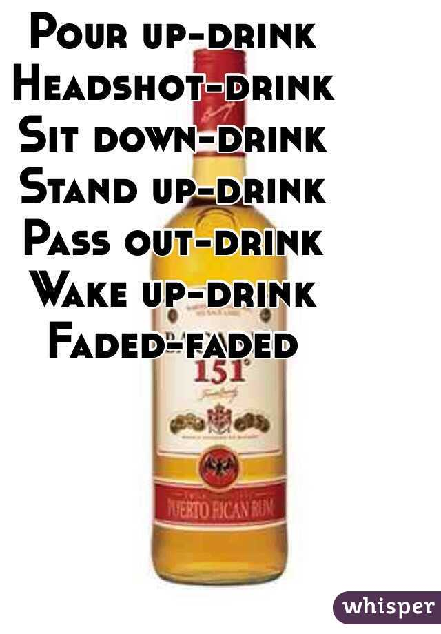 Pour up-drink Headshot-drink Sit down-drink Stand up-drink  Pass out-drink  Wake up-drink Faded-faded