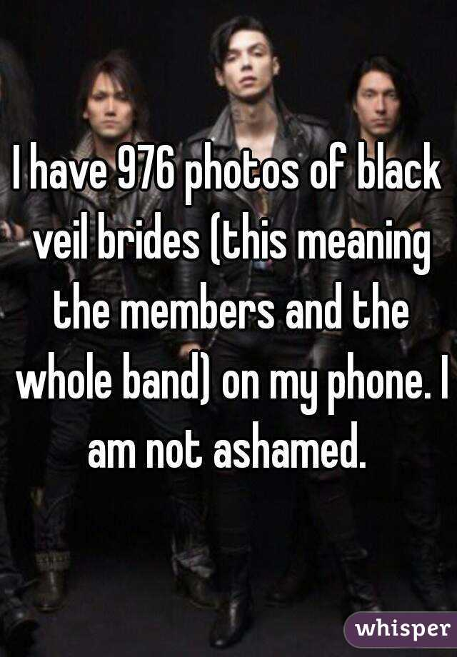I have 976 photos of black veil brides (this meaning the members and the whole band) on my phone. I am not ashamed.