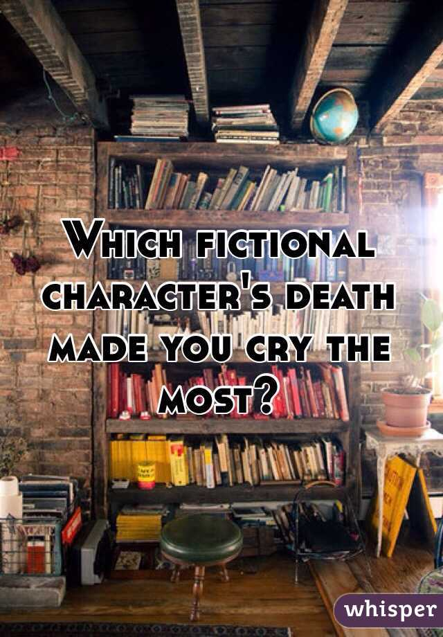 Which fictional character's death made you cry the most?