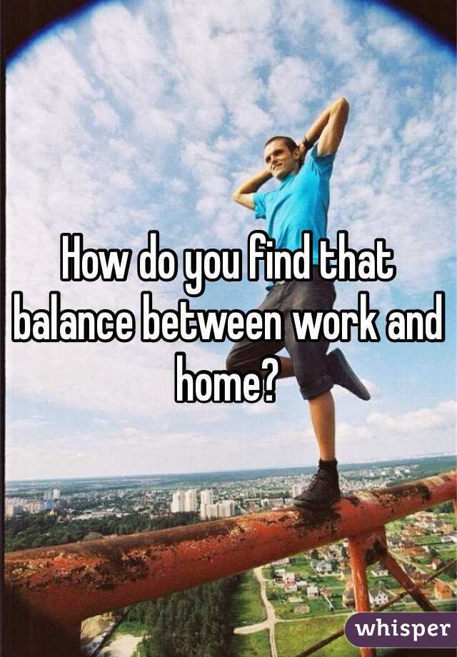 How do you find that balance between work and home?