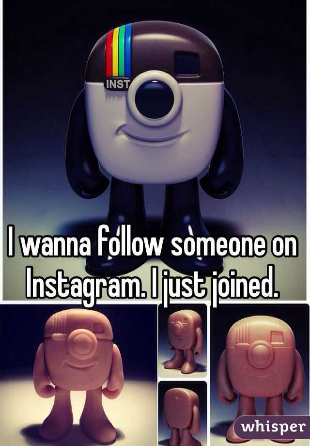 I wanna follow someone on Instagram. I just joined.