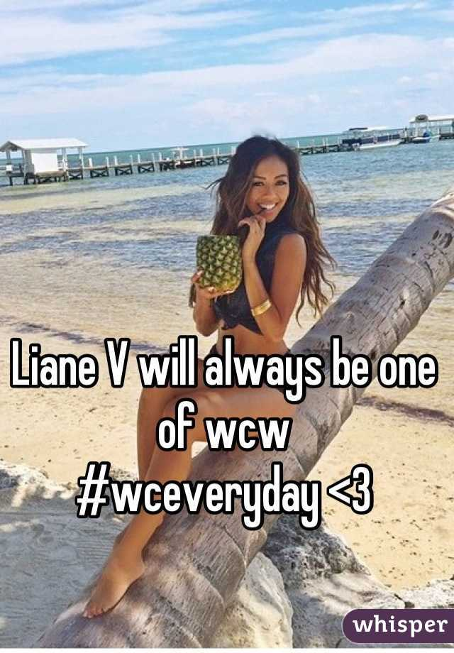 Liane V will always be one of wcw #wceveryday <3