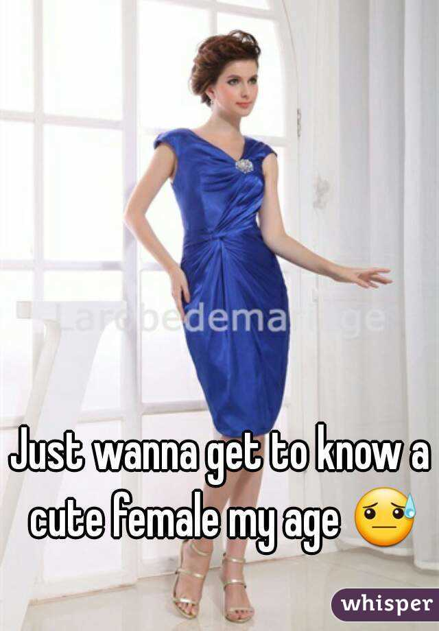 Just wanna get to know a cute female my age 😓