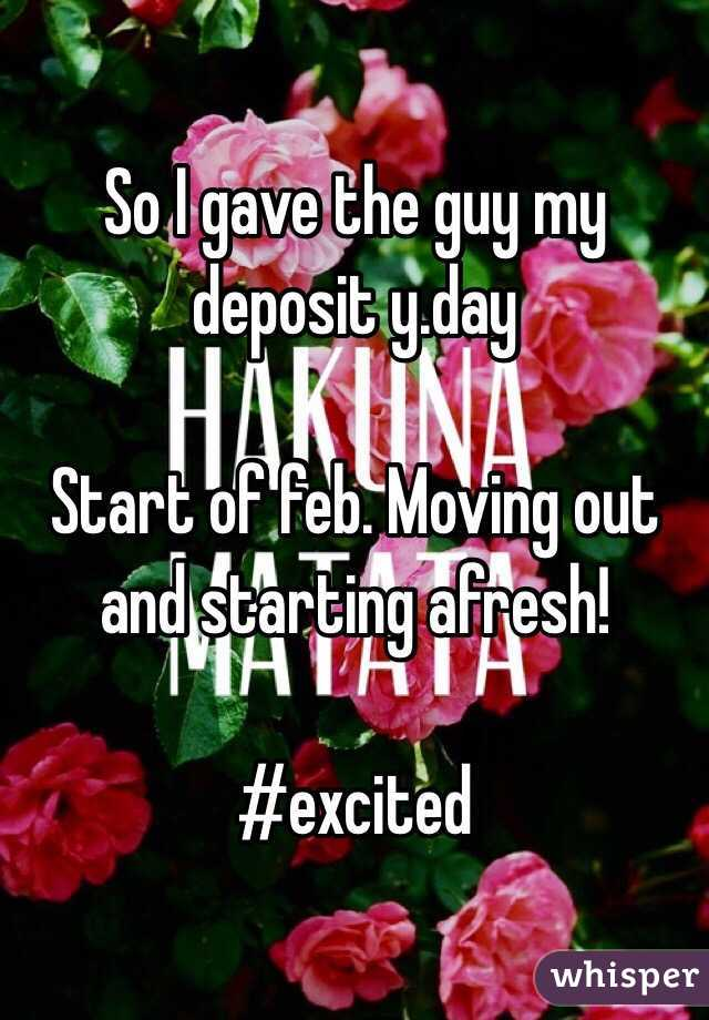 So I gave the guy my deposit y.day  Start of feb. Moving out and starting afresh!   #excited