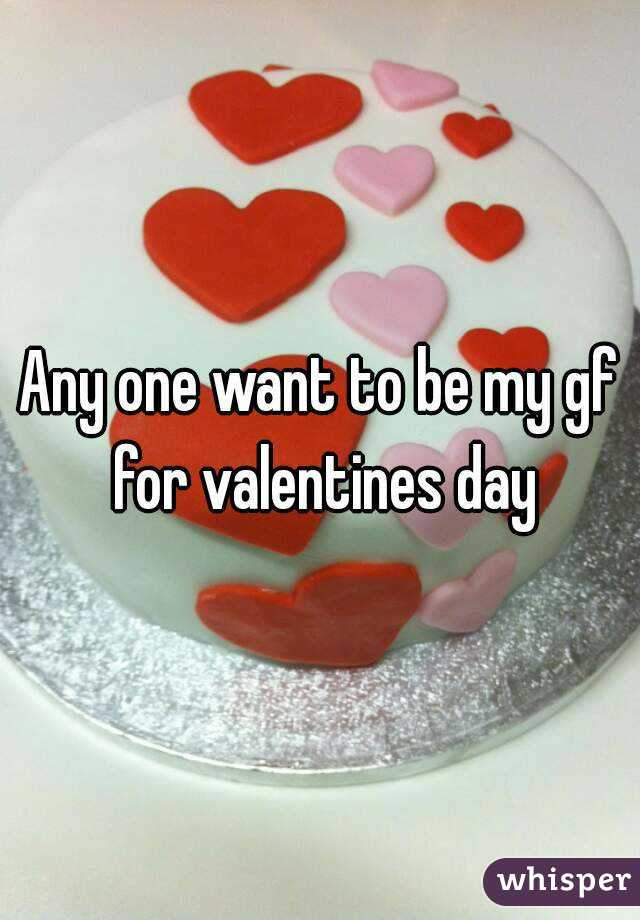 Any one want to be my gf for valentines day