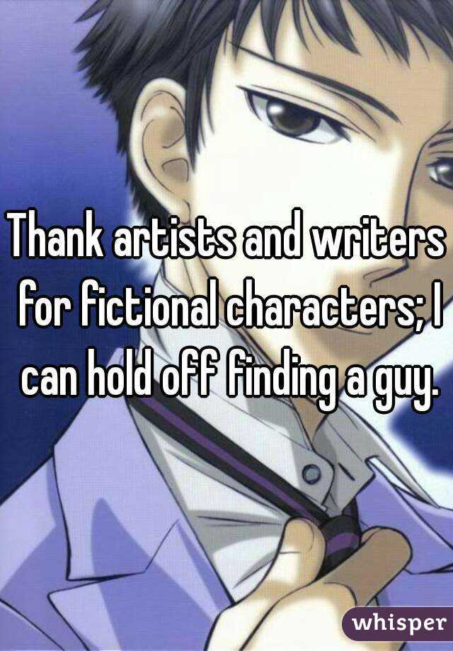 Thank artists and writers for fictional characters; I can hold off finding a guy.