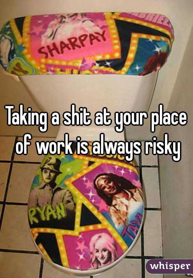 Taking a shit at your place of work is always risky