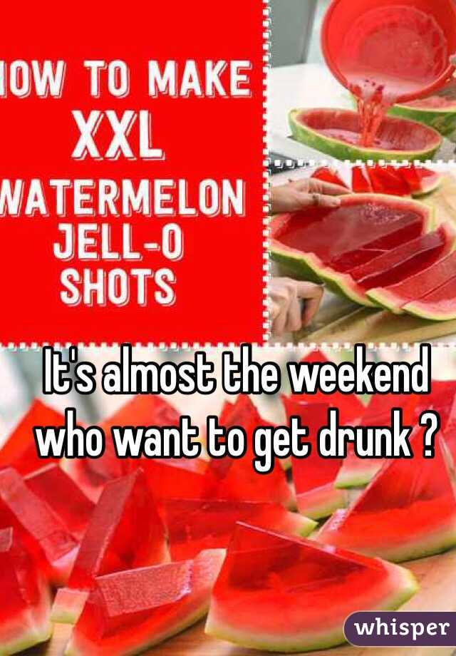 It's almost the weekend who want to get drunk ?