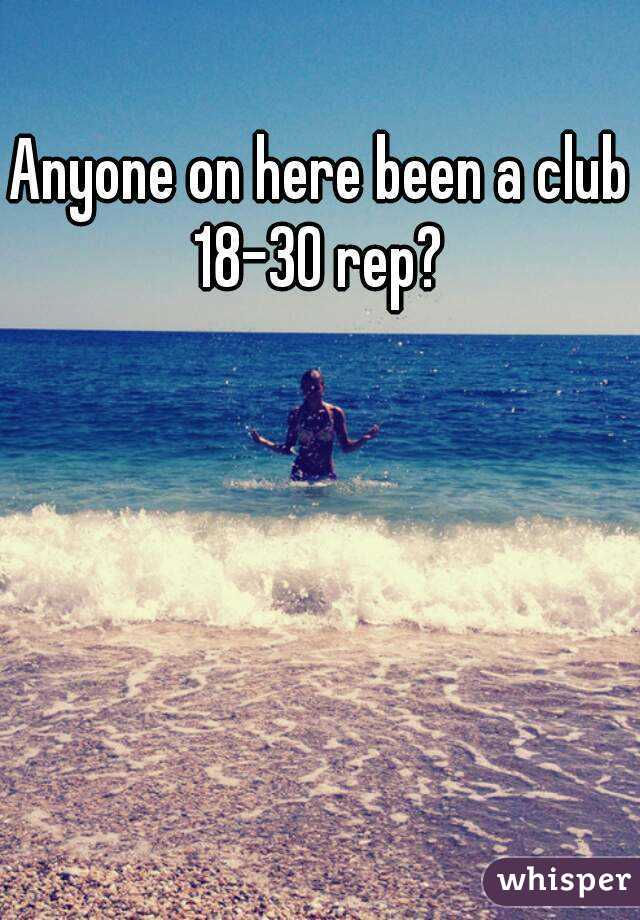 Anyone on here been a club 18-30 rep?