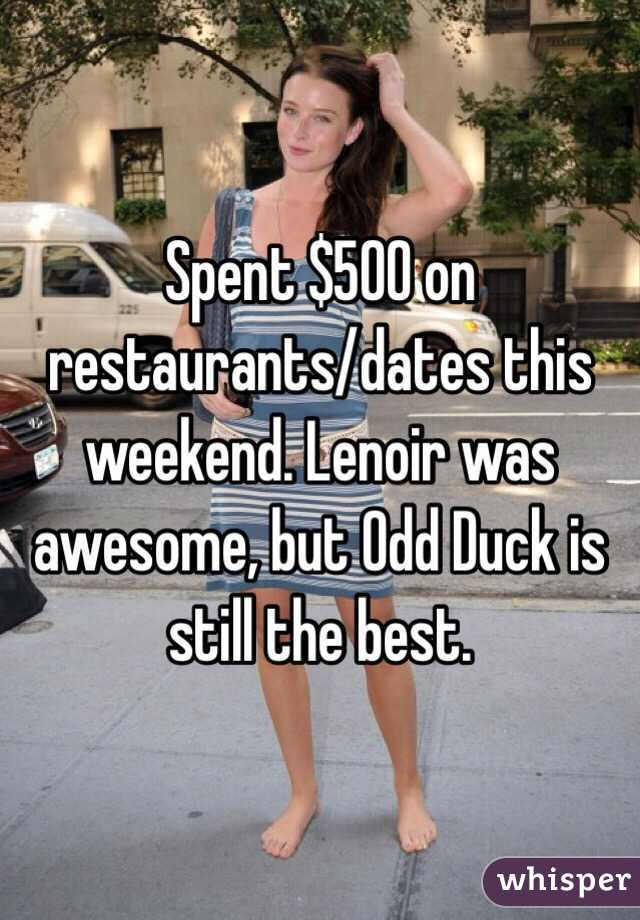 Spent $500 on restaurants/dates this weekend. Lenoir was awesome, but Odd Duck is still the best.