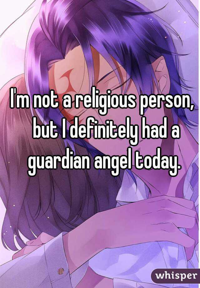 I'm not a religious person,  but I definitely had a guardian angel today.