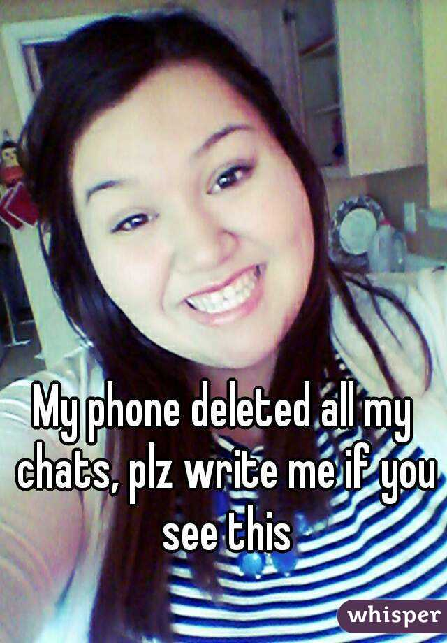 My phone deleted all my chats, plz write me if you see this