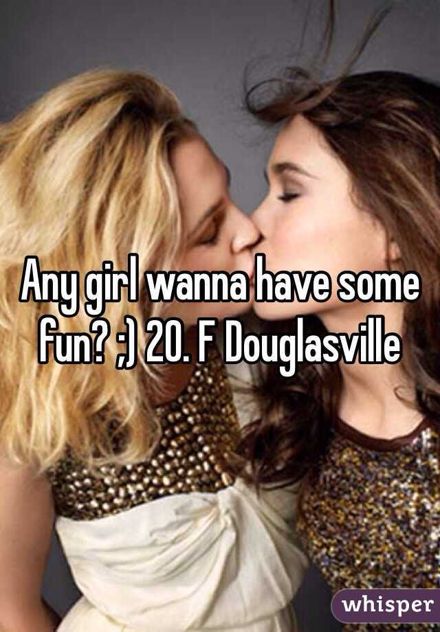 Any girl wanna have some fun? ;) 20. F Douglasville