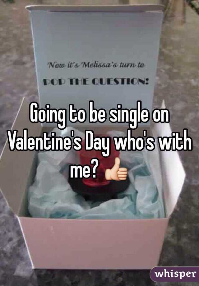 Going to be single on Valentine's Day who's with me? 👍