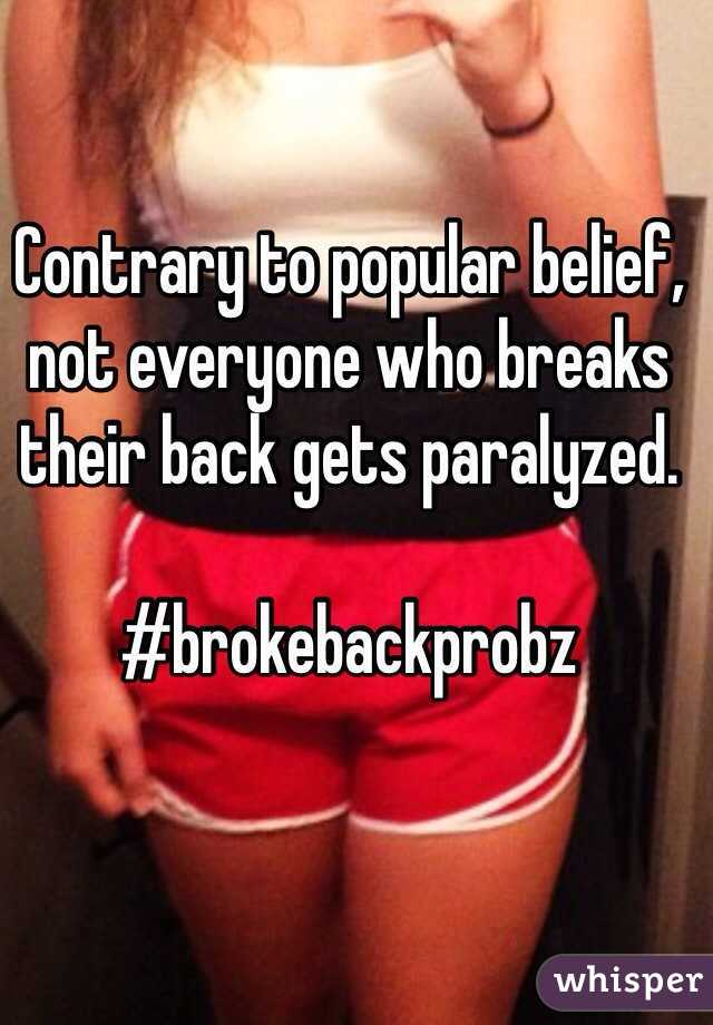 Contrary to popular belief, not everyone who breaks their back gets paralyzed.   #brokebackprobz