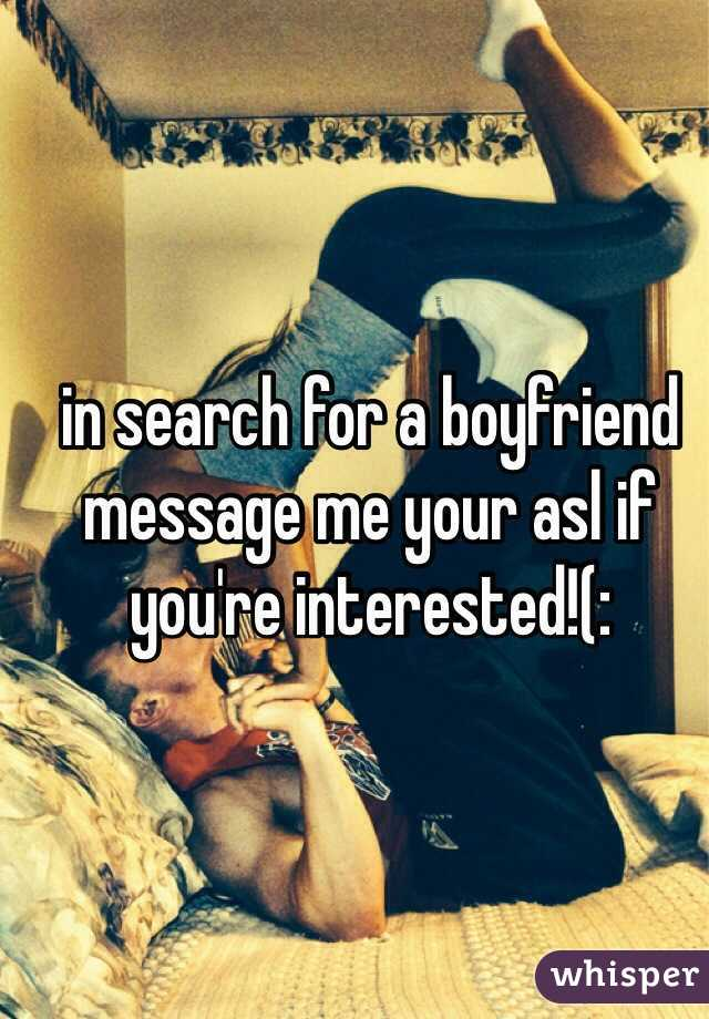 in search for a boyfriend  message me your asl if you're interested!(: