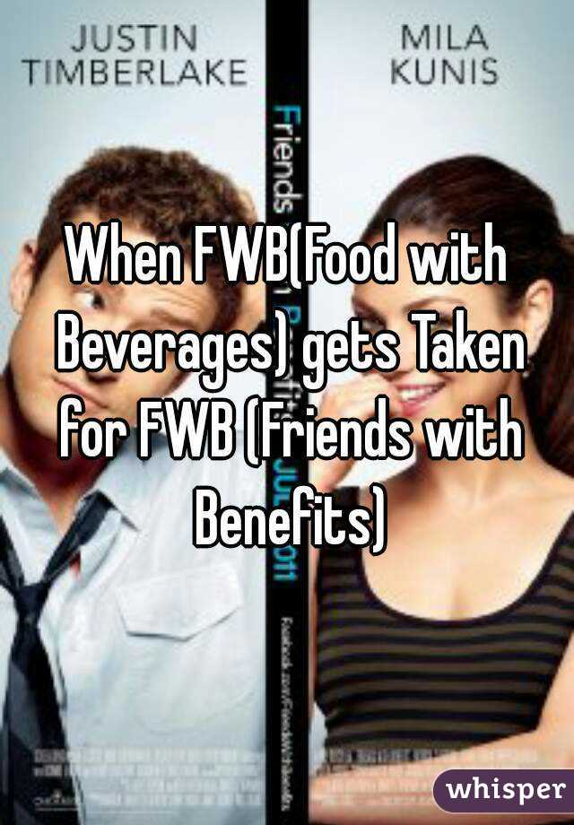 When FWB(Food with Beverages) gets Taken for FWB (Friends with Benefits)