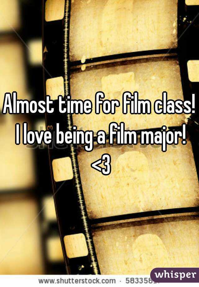 Almost time for film class! I love being a film major! <3