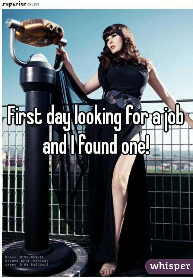First day looking for a job and I found one!